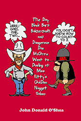 Day Black Bart and Dangerous Dan McGrew Went to Dueling at Miss Kitty's Golden Nugget Saloon, The